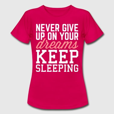 Never Give Up Never Give Up Dreams  - T-shirt dam