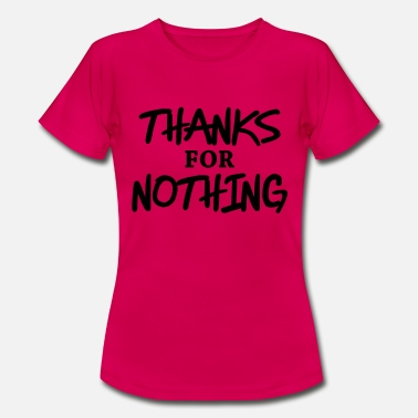 Thanks For Nothing Thanks for nothing - Frauen T-Shirt
