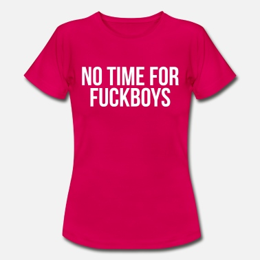 No Time No time for fuckboys - Vrouwen T-shirt