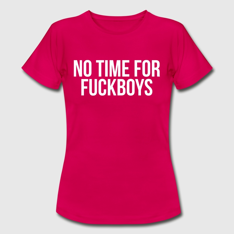 No time for fuckboys - Women's T-Shirt