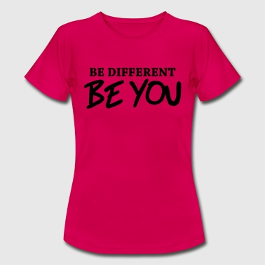 Be different - Be YOU! - Dame-T-shirt