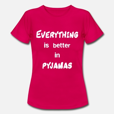Pajamas Everything is better in pajamas - Women's T-Shirt