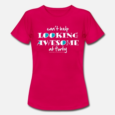 40 And Fabulous Can't help looking awesome at 40 (dark) - Women's T-Shirt