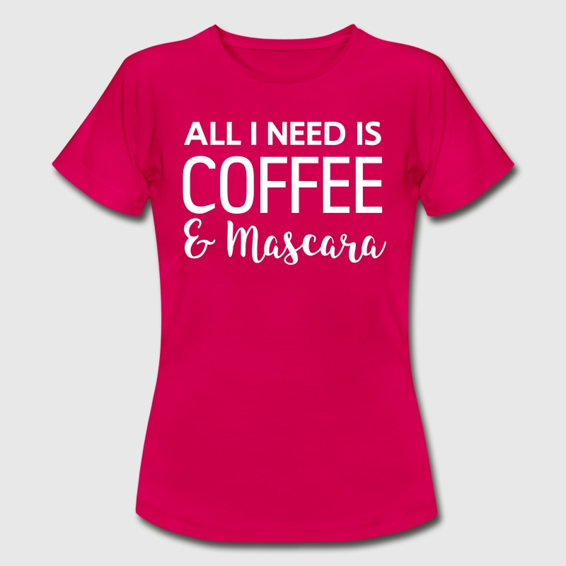 All I need is coffee and mascara - Women's T-Shirt