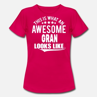 Worlds Best Gran Ever THIS IS WHAT AN AWESOME GRAN LOOKS LIKE - Women's T-Shirt