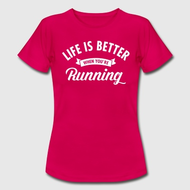 Life Is Better When You're Running - Women's T-Shirt