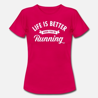 Funny Running Life Is Better When You're Running - Women's T-Shirt