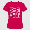 Too hot for heaven too cool for hell - Women's T-Shirt