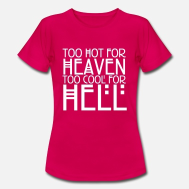 Heaven Too hot for heaven too cool for hell - T-shirt dam