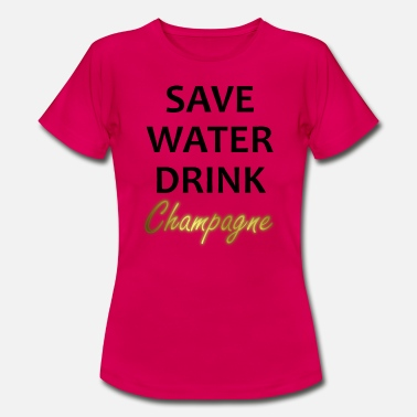 Water Save Water Drink Champagne - Vrouwen T-shirt