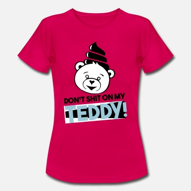 Shit Brand Do not shit on my Teddy! - Women's T-Shirt