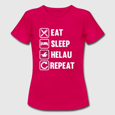 HELAU - Eat Sleep Helau Repeat - Karneval Fasching - Frauen T-Shirt