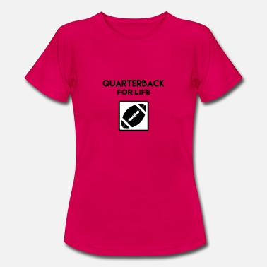 Quarterback Quarterback for Life Voetbalsport - Vrouwen T-shirt