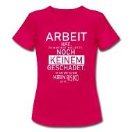 Lustige Sprüche Arbeit Arbeit Spruch   Frauen T Shirt