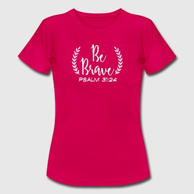 Be Brave be brave - Frauen T-Shirt