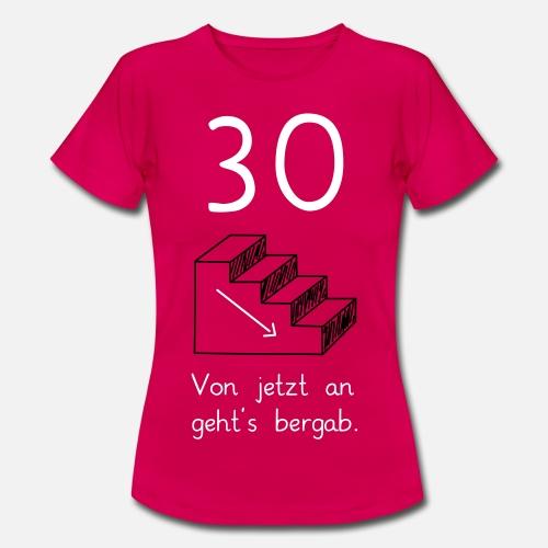 30 geburtstag motto shirt frauen t shirt spreadshirt. Black Bedroom Furniture Sets. Home Design Ideas