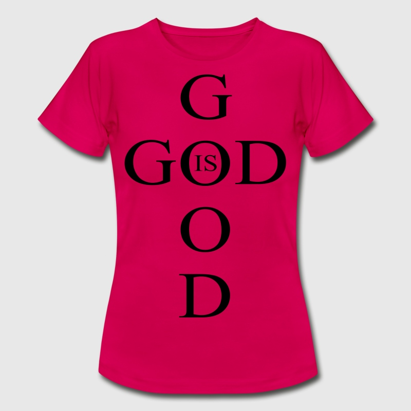 God is Good - Frauen T-Shirt