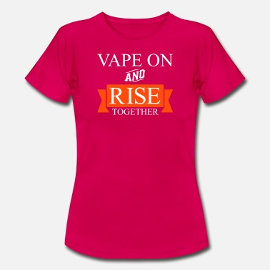Dampf Slogan Vape On and RISE Together - Frauen T-Shirt