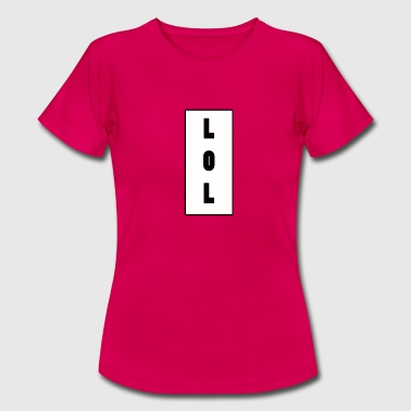 LOL - Frauen T-Shirt