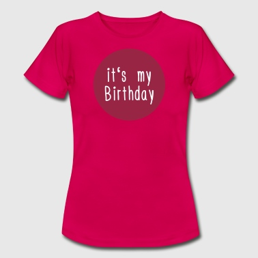 its my Birthday - Frauen T-Shirt