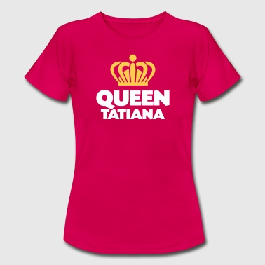 Tatiana Queen tatiana name thing crown - Women's T-Shirt