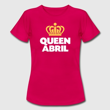 Queen abril name thing crown - Women's T-Shirt
