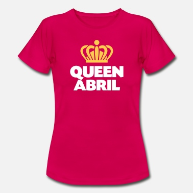 Abril Queen abril name thing crown - Women's T-Shirt