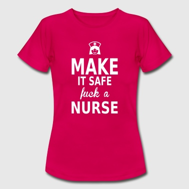 make it safe fuck a nurse - Women's T-Shirt