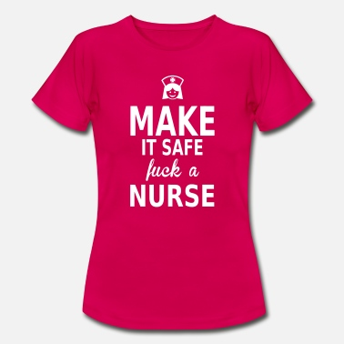 Safe As Fuck make it safe fuck a nurse - Women's T-Shirt