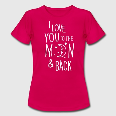I LOVE YOU TO THE MOON & BACK - Women's T-Shirt