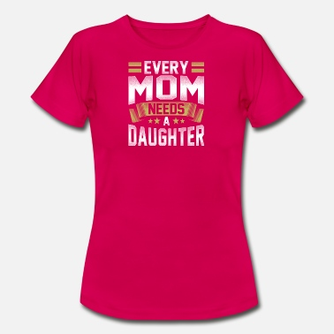 Mama Daughter Every mother needs a daughter mama design - Women's T-Shirt