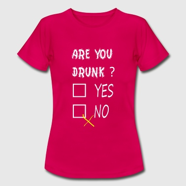 Are you drunk? - Vrouwen T-shirt