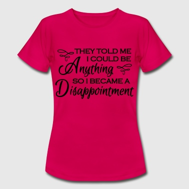 They told me I could be anything - Women's T-Shirt