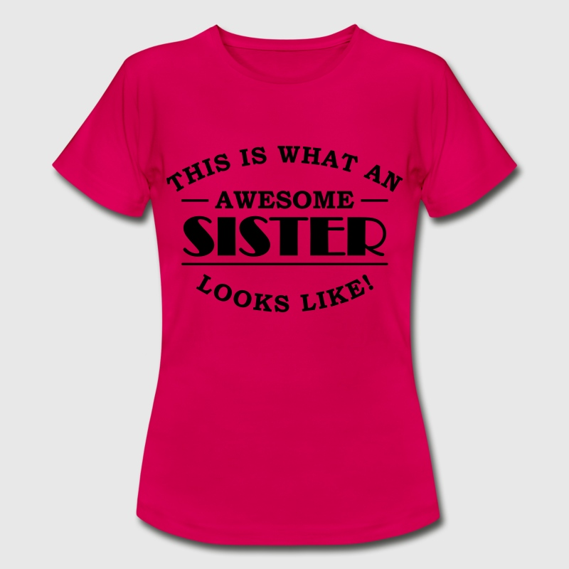 This is what an awesome sister looks like - T-shirt dam