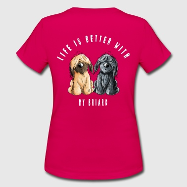 Life is Better With My Briard - Frauen T-Shirt