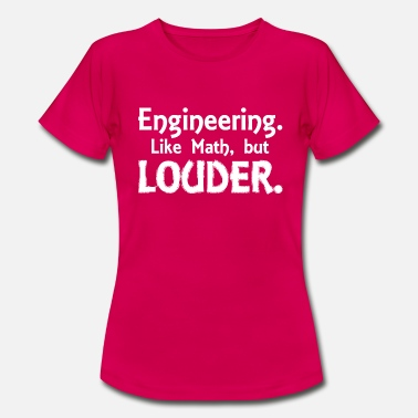 Louder Engineering louder - Women's T-Shirt