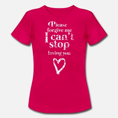 Please forgive me I can not stop loving you - Women's T-Shirt