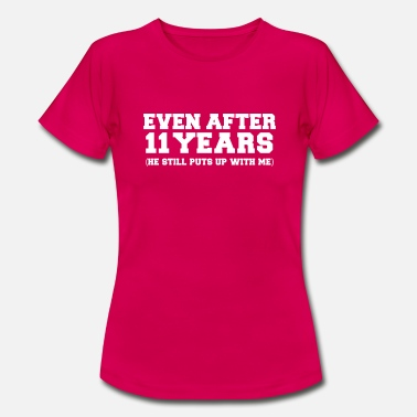 Still Even after 11 years he still puts up with me 11th - Women's T-Shirt