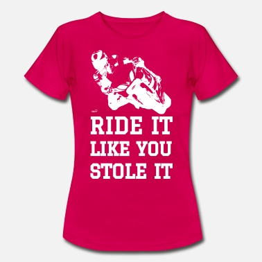 Ride it like you stole it - biker - T-shirt dam