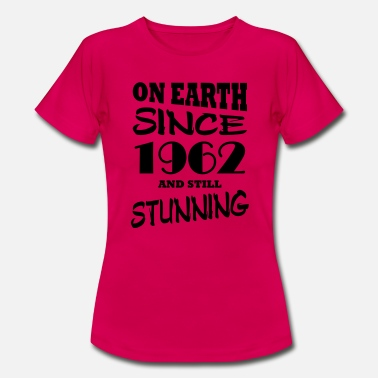 1962 On earth since 1962 and still stunning - Women's T-Shirt