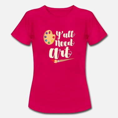 ARTS: Y'all Need Art - Women's T-Shirt