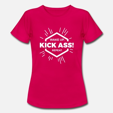 Kick Ass wakeup kick ass repeat - Frauen T-Shirt