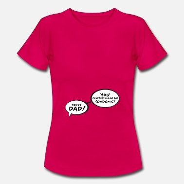 Sorry dad, you forgot the condoms (Fun Pregnant) - Women's T-Shirt