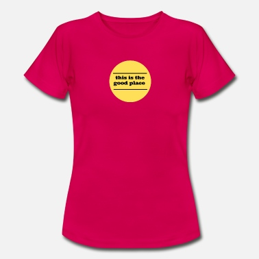 Place Good Place - Women's T-Shirt