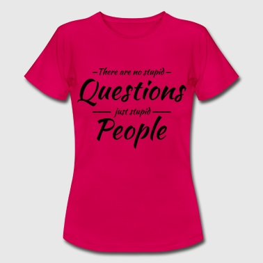 There are no stupid questions - Women's T-Shirt