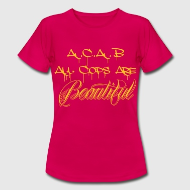ACAB All Cops are Beautiful - Frauen T-Shirt
