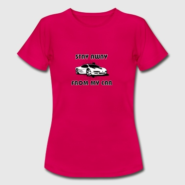 Stay Away from my car black white - Women's T-Shirt