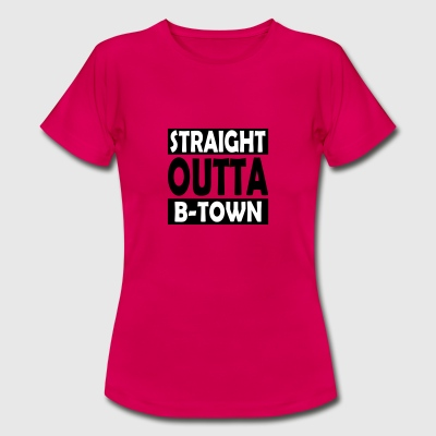 Straight Outta B-Town - Vrouwen T-shirt