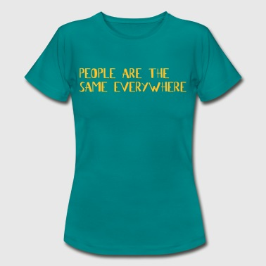 people are the same everywhere - Frauen T-Shirt