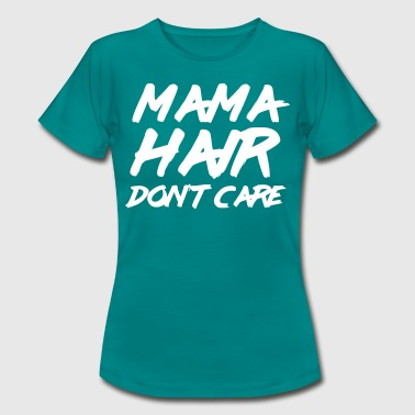 Mama hair don't care - Women's T-Shirt
